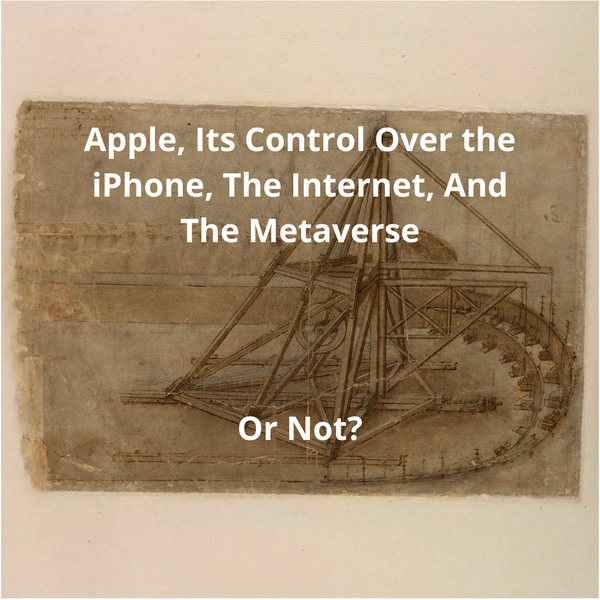 RE: Apple, Its Control Over the iPhone, The Internet, And The Metaverse
